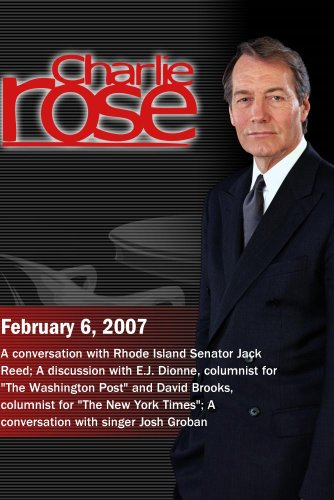 Charlie Rose with Senator Jack Reed; David Brooks and E.J. Dionne; Josh Groban (February 6, 2007)