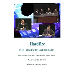 Hardfire THE LOOSE CHANGE DEBATE Jason Bermas / Dylan Avery / Mark Roberts / Ronald Wieck
