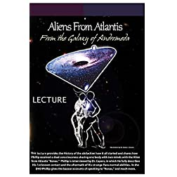 Aliens from Atlantis From the Galaxy of Andromeda-Lecture