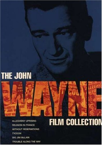 The John Wayne Film Collection (Without Reservations / Allegheny Uprising / Tycoon / Reunion in France / Big Jim McLain / Trouble Along the Way)