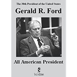 Gerald R. Ford: All American President