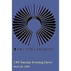 CBS Sunday Evening News (March 20, 2005)