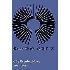 CBS Evening News (April 07, 2005)