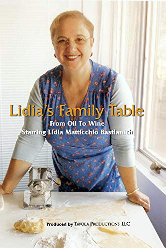 Lidia's Family Table - From Oil To Wine
