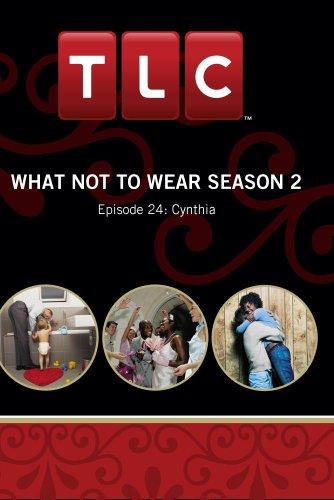 What Not To Wear Season 2 - Episode 24: Cynthia