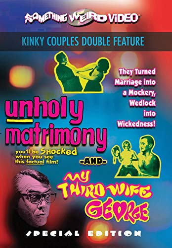 Unholy Matrimony / My Third Wife George (Kinky Couples Double Feature)