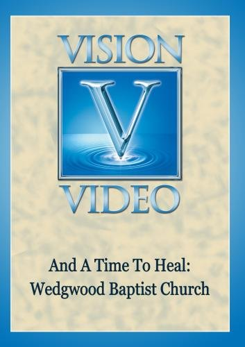 And A Time To Heal: Wedgwood Baptist Church