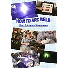 How To Arc Weld - Tips Tricks and Procedures