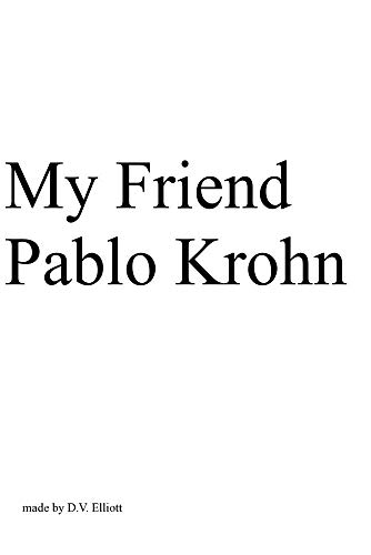 My Friend Pablo Krohn