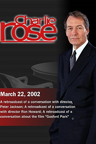 Charlie Rose with Peter Jackson; Ron Howard; Robert Altman & Julian Fellowes (March 22, 2002)