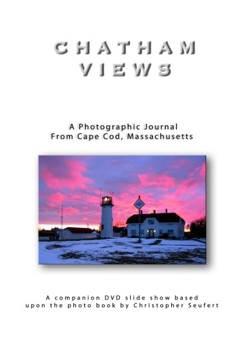 Chatham Views: A Photographic Journal From Cape Cod, Massachusetts