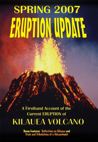 2007 Eruption Update: A Firsthand Account of the Current Eruption of Kilauea Volcano