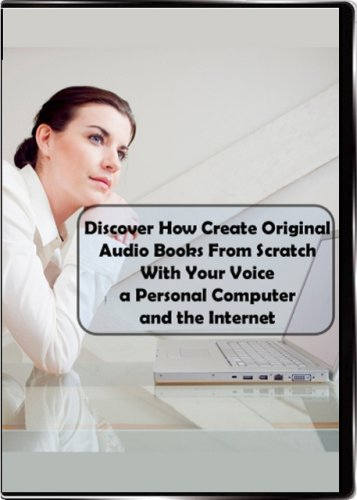 Discover How To Create Original Audio Books From Scratch