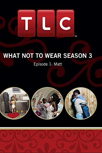 What Not To Wear Season 3 - Episode 1: Matt