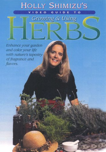 Holly Shimizu's Video Guide to Growing & Using Herbs