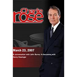 Charlie Rose with John Burns; Henry Kissinger (March 23, 2007)