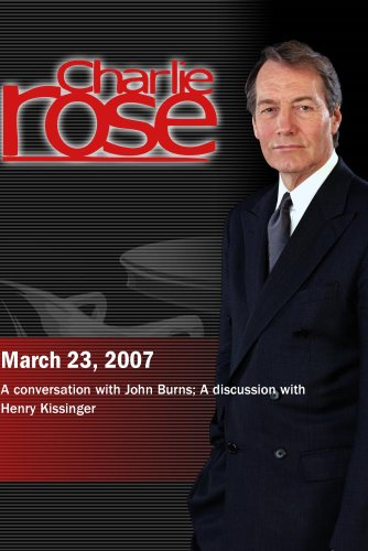 Charlie Rose with John Burns; Henry Kissinger (March 23, 2007)