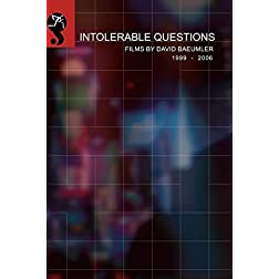 Intolerable Questions: Short Films By David Baeumler