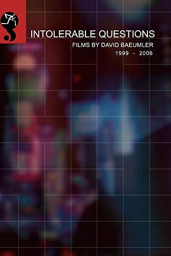 Intolerable Questions: Short Films By David Baeumler