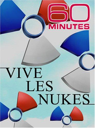 60 Minutes - Vive Les Nukes (April 8, 2007)