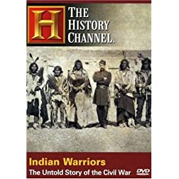 The History Channel: Indian Warriors-The Untold Story of the Civil War