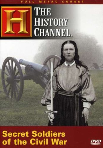 The History Channel: Full Metal Corset - Secret Soldiers of the Civil War