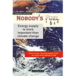 H. Douglas Lightfoot's Nobody's Fuel -- energy supply is more important than climate change