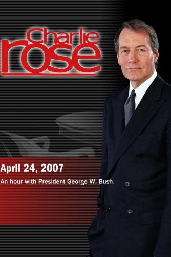 Charlie Rose - George W. Bush (April 24, 2007)