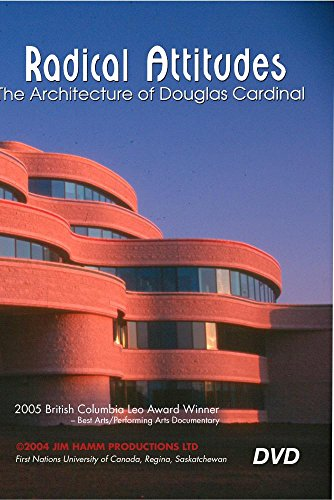 Radical Attitudes: The Architecture of Douglas Cardinal