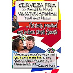Cerveza Fria: 30-Minutes To All The Vacation Spanish You'll Ever Need