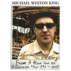 Michael Weston King: The Crowning Story (From A Good Son to a Decent Man 1993-2005)