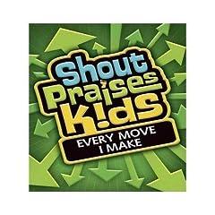 Shout Praises Kids - Every Move I Make
