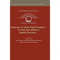 Advances in Facial Plastic Surgery -- It's Not Your Mother's Facelift Anymore...
