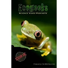 Ecogeeks: Science Video Podcasts Season 1