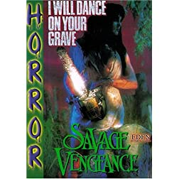 I Will Dance On Your Grave  :  Savage Vengance