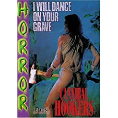 I Will Dance On Your Grave  :  Cannibal Hookers