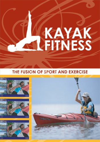 Kayak Fitness - The Fusion of Sport and Exercise