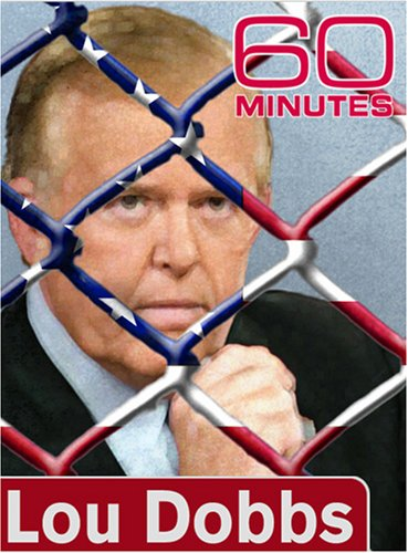 60 Minutes - Lou Dobbs (May 6, 2007)