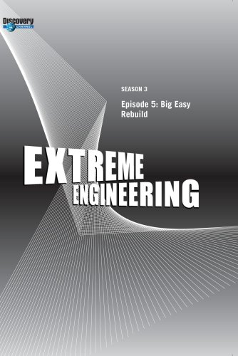 Extreme Engineering Season 3 - Episode 5: Big Easy Rebuild