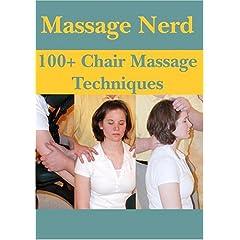 Massage Nerd: 100+ Chair Massage Techniques