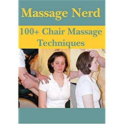 Massage Nerd: 100+ Chair Massage Techniques