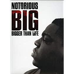 NOTORIOUS B I G : BIGGER THAN LIFE
