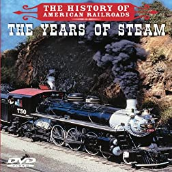 History of American Railroads: The Years of Steam