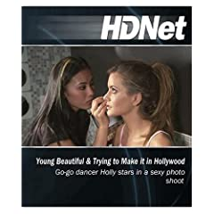 HDNet - Young, Beautiful & Trying to Make it in Hollywood: Go-Go Dancer Holly stars in a sexy photo shoot [Blu-ray]