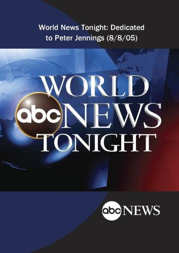 World News Tonight: Dedicated to Peter Jennings (8/8/05)