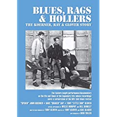 Blues, Rags & Hollers - The Koerner, Ray & Glover Story
