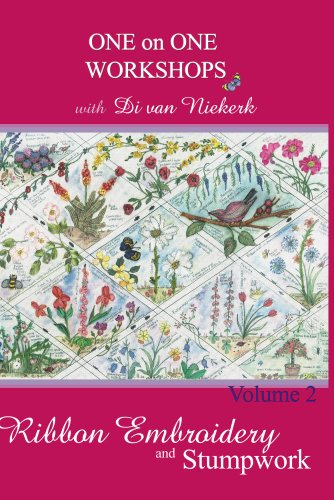 One on One Workshops in Ribbon Embroidery and Stumpwork with Di van Niekerk Volume 2