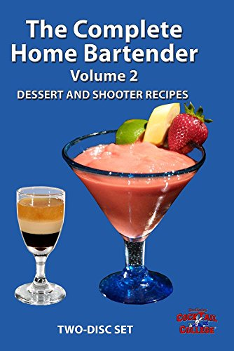 The Complete Home Bartender - Volume 2 - Dessert and Shooter Recipes