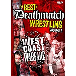 Best of Deathmatch Wrestling, Vol. 6: West Coast Warfare