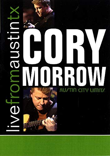Cory Morrow: Live From Austin Texas
